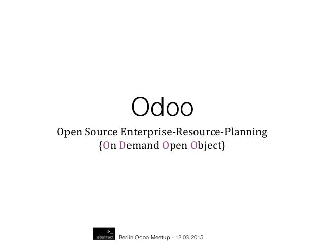 Berlin Odoo Meetup - 12.03.2015 Odoo Open  Source  Enterprise-­‐Resource-­‐Planning   {On  Demand  Open  Object}