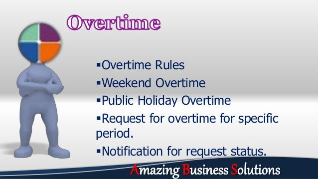 Overtime Rules Weekend Overtime Public Holiday Overtime Request for overtime for specific period. Notification for re...