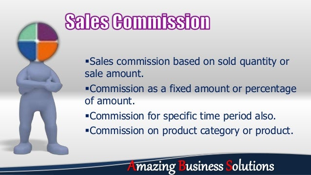 Sales commission based on sold quantity or sale amount. Commission as a fixed amount or percentage of amount. Commissio...