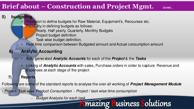Brief about – Construction and Project Mgmt. Contd... 5) budgeting • Provision to define budgets for Raw Material, Equipme...