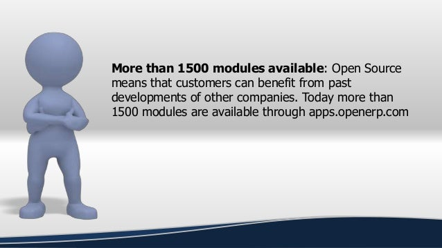 More than 1500 modules available: Open Source means that customers can benefit from past developments of other companies. ...