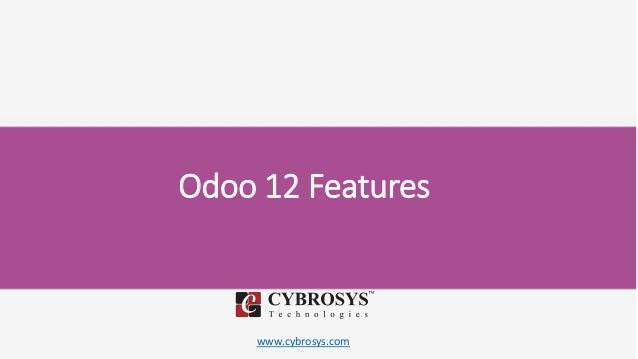 www.cybrosys.com Odoo 12 Features