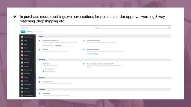 ❖ In purchase module settings,we have options for purchase order approval,warning,3 way matching ,dropshipping etc.