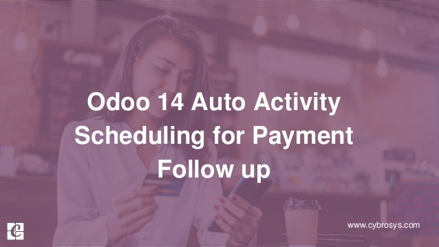 www.cybrosys.com Odoo 14 Auto Activity Scheduling for Payment Follow up