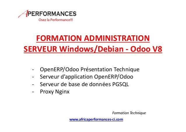 FORMATION ADMINISTRATION SERVEUR Windows/Debian - Odoo V8 - OpenERP/Odoo Présentation Technique - Serveur d'application Op...