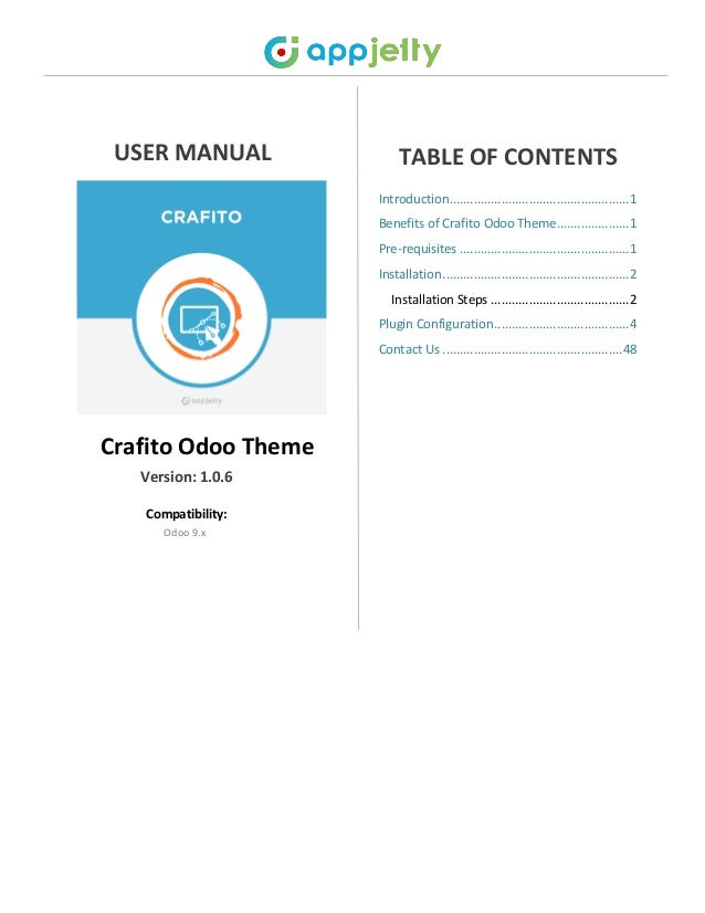 USER MANUAL Crafito Odoo Theme Version: 1.0.6 Compatibility: Odoo 9.x TABLE OF CONTENTS Introduction.........................