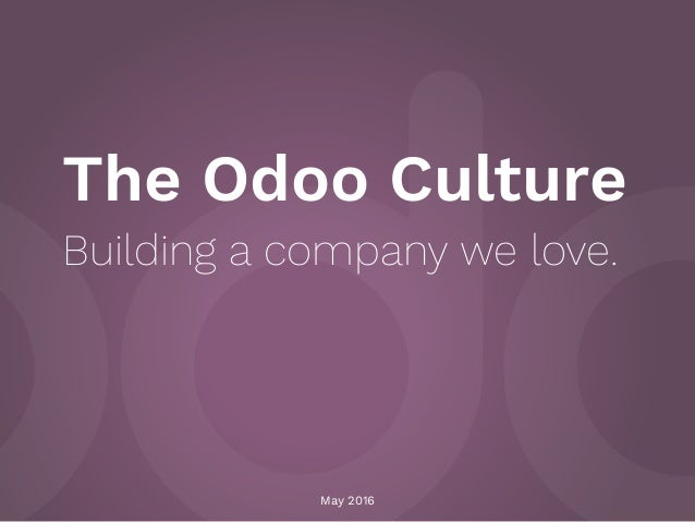 The Odoo Culture Building a company we love. May 2016