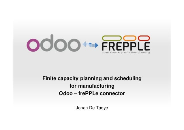 Finite capacity planning and scheduling for manufacturing Odoo – frePPLe connector Johan De Taeye