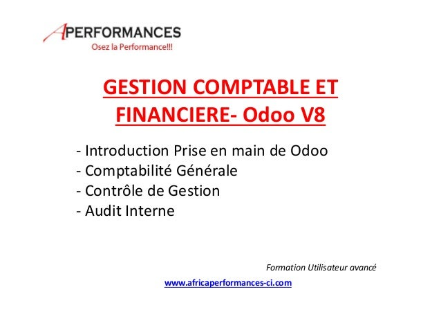 GESTION COMPTABLE ET FINANCIERE- Odoo V8 - Introduction Prise en main de Odoo - Comptabilité Générale - Contrôle de Gestio...
