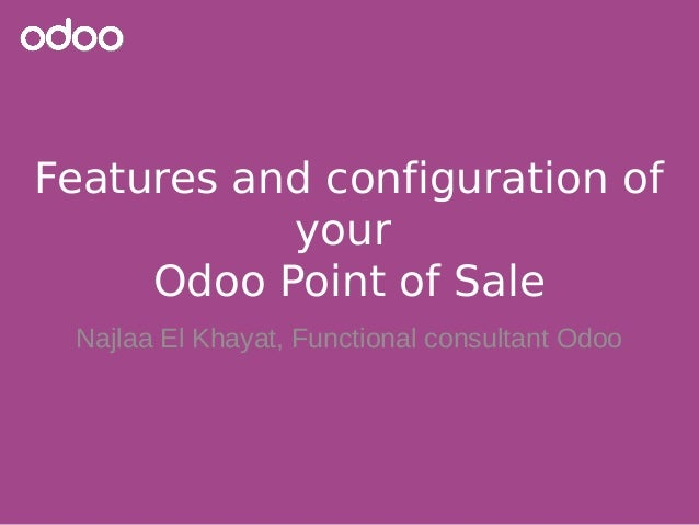 Features and configuration of your Odoo Point of Sale Najlaa El Khayat, Functional consultant Odoo