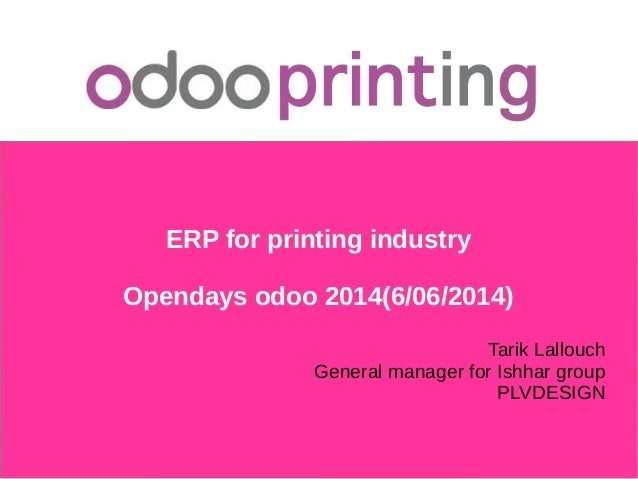 ERP for printing industry Opendays odoo 2014(6/06/2014) Tarik Lallouch General manager for Ishhar group PLVDESIGN