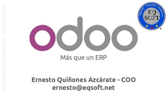 Más que un ERP INFORMACIÓNRESERVADA-EQSOFT2018v.3 Ernesto Quiñones Azcárate - COO ernesto@eqsoft.net