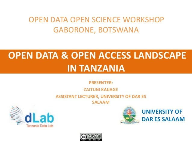 OPEN DATA & OPEN ACCESS LANDSCAPE IN TANZANIA UNIVERSITY OF DAR ES SALAAM OPEN DATA OPEN SCIENCE WORKSHOP GABORONE, BOTSWA...
