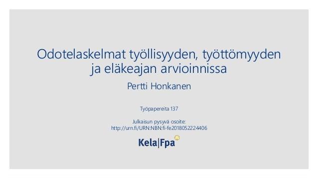 Odotelaskelmat työllisyyden, työttömyyden ja eläkeajan arvioinnissa Pertti Honkanen Työpapereita 137 Julkaisun pysyvä osoi...