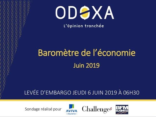 Baromètre de l'économie LEVÉE D'EMBARGO JEUDI 6 JUIN 2019 À 06H30 Sondage réalisé pour Juin 2019
