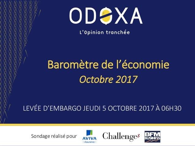 Baromètre de l'économie LEVÉE D'EMBARGO JEUDI 5 OCTOBRE 2017 À 06H30 Sondage réalisé pour Octobre 2017