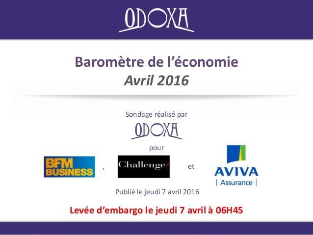 Baromètre de l'économie Avril 2016 Sondage réalisé par Publié le jeudi 7 avril 2016 Levée d'embargo le jeudi 7 avril à 06H...