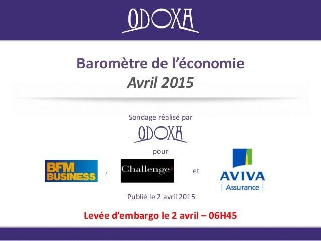 Baromètre de l'économie Avril 2015 Sondage réalisé par Publié le 2 avril 2015 Levée d'embargo le 2 avril – 06H45 pour , et