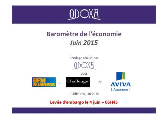 Baromètre de l'économie Juin 2015 Sondage réalisé parSondage réalisé par Publié le 4 juin 2015 Levée d'embargo le 4 juin –...