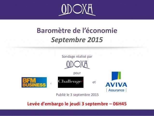 Baromètre de l'économie Septembre 2015 Sondage réalisé par Publié le 3 septembre 2015 Levée d'embargo le jeudi 3 septembre...