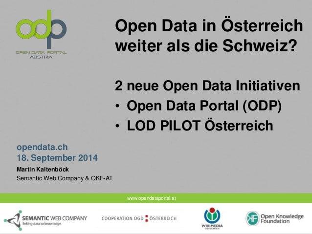 www.opendataportal.at  opendata.ch  18. September 2014  Open Data in Österreich  weiter als die Schweiz?  2 neue Open Data...