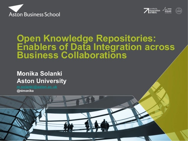 Open Knowledge Repositories: Enablers of Data Integration across Business Collaborations Monika Solanki Aston University m...