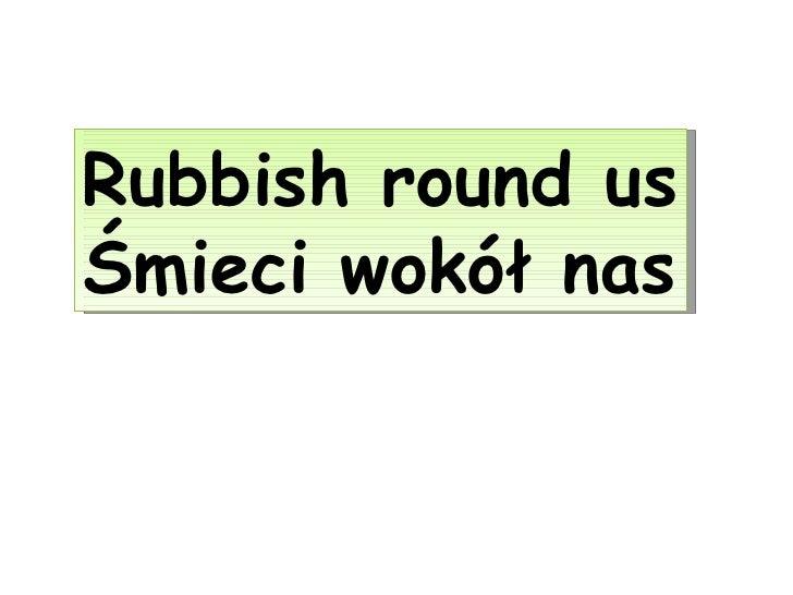Rubbish round usŚmieci wokół nas