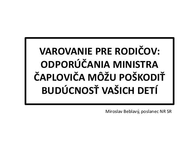 VAROVANIE PRE RODIČOV: ODPORÚČANIA MINISTRA ČAPLOVIČA MÔŽU POŠKODIŤ BUDÚCNOSŤ VAŠICH DETÍ Miroslav Beblavý, poslanec NR SR