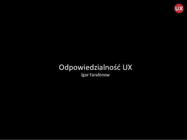 Odpowiedzialność UX Igor Farafonow