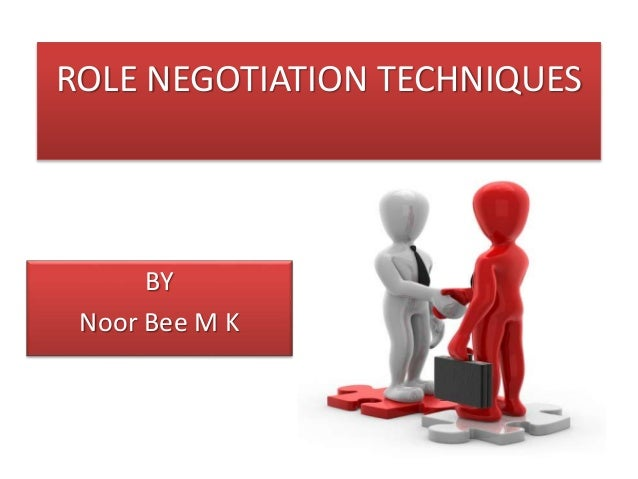 my role in the negotiation is Three main types of power in negotiation two types of power spring from objective features of the bargaining process  first, power is often defined as a lack of dependence on others.