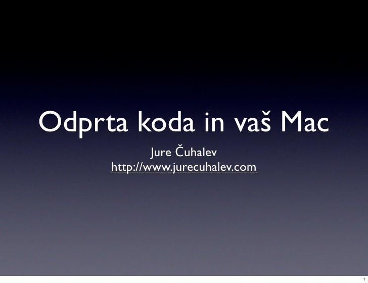 Odprta koda in vaš Mac              Jure Čuhalev      http://www.jurecuhalev.com                                       1