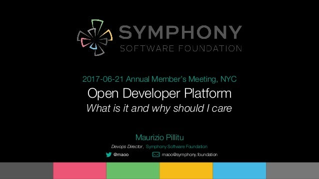 Open Developer Platform 2017-06-21 Annual Member's Meeting, NYC Maurizio Pillitu Devops Director, Symphony Software Founda...