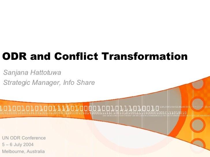 ODR and Conflict Transformation Sanjana Hattotuwa Strategic Manager, Info Share UN ODR Conference 5 – 6 July 2004 Melbourn...