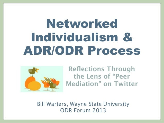 "NetworkedIndividualism &ADR/ODR ProcessReflections Throughthe Lens of ""PeerMediation"" on TwitterBill Warters, Wayne State U..."