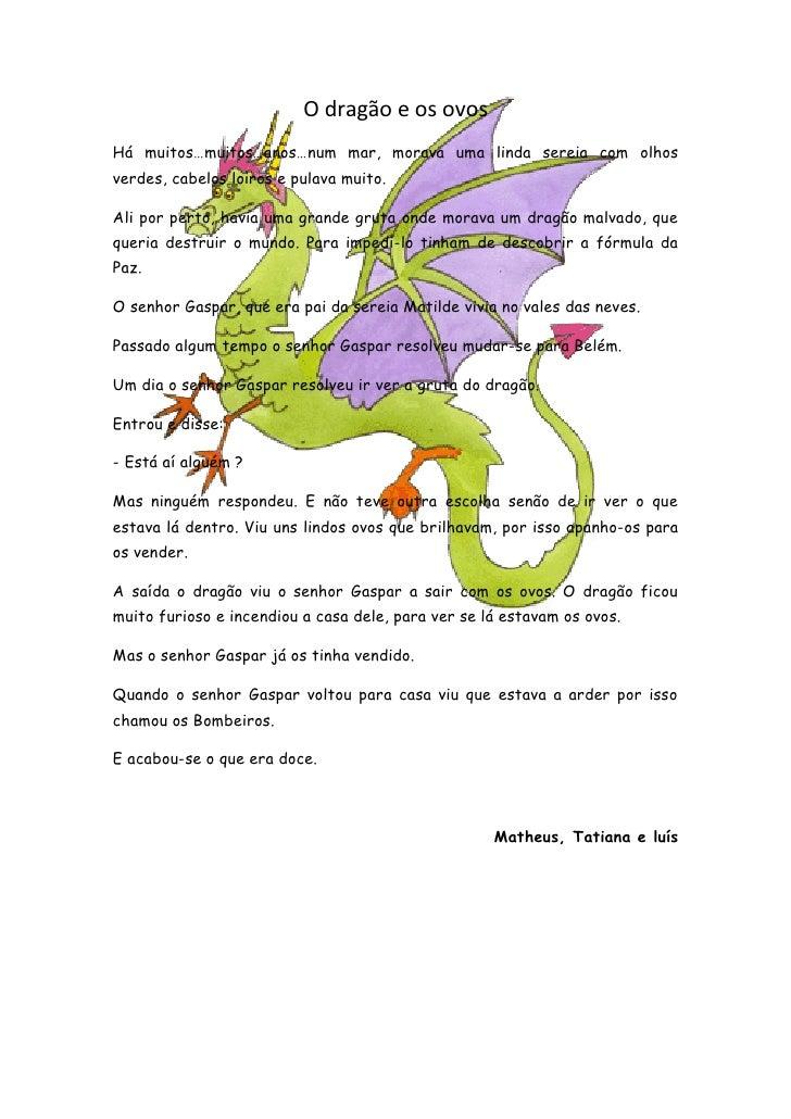 O dragão e os ovos Há muitos…muitos…anos…num mar, morava uma linda sereia com olhos verdes, cabelos loiros e pulava muito....