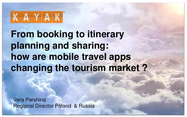From booking to itinerary planning and sharing: how are mobile travel apps changing the tourism market ? Vera Pershina Reg...