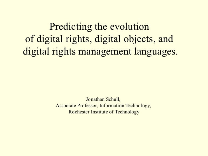 Predicting the evolutionof digital rights, digital objects, anddigital rights management languages.                      J...
