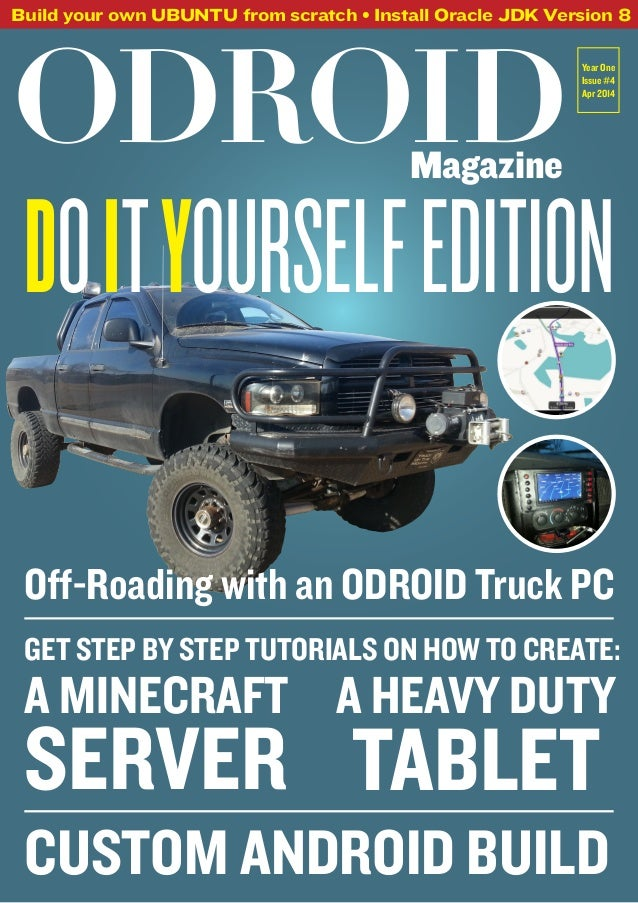 ODROIDMagazine Build your own UBUNTU from scratch • Install Oracle JDK Version 8 Year One Issue #4 Apr 2014 DoityourselfEd...