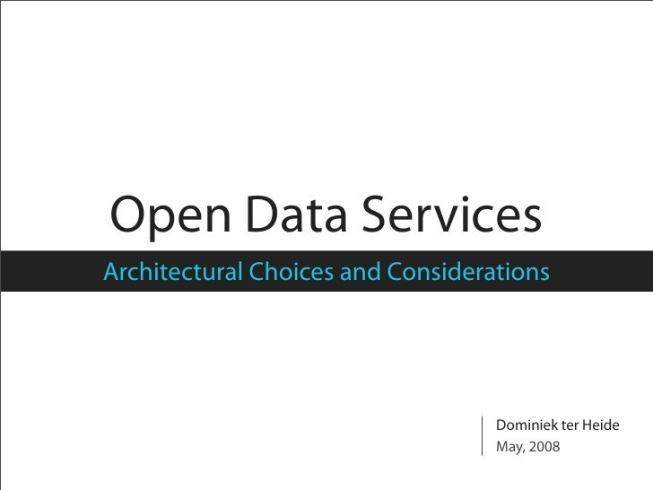 Open Data Services Architectural Choices and Considerations                                        Dominiek ter Heide     ...