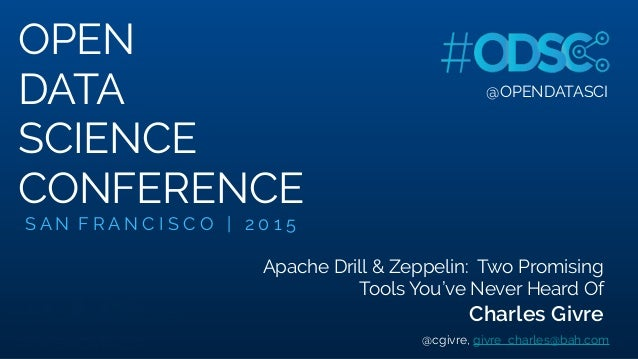@OPENDATASCI Apache Drill & Zeppelin: Two Promising Tools You've Never Heard Of @OPENDATASCI OPEN DATA SCIENCE CONFERENCE ...