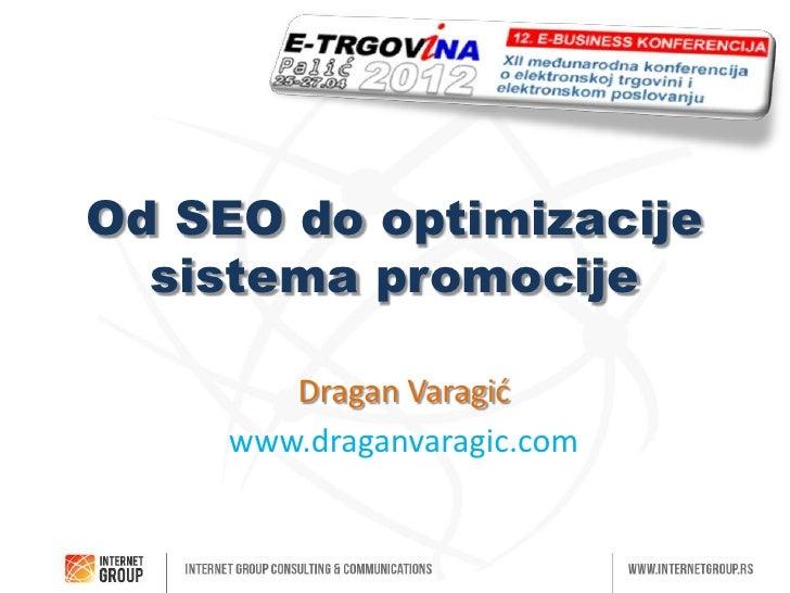 Od SEO do optimizacije  sistema promocije        Dragan Varagid     www.draganvaragic.com