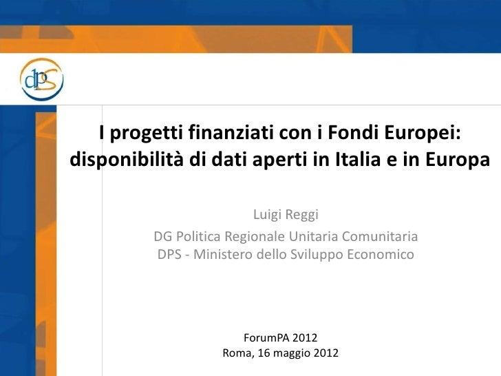 I progetti finanziati con i Fondi Europei:disponibilità di dati aperti in Italia e in Europa                         Luigi...