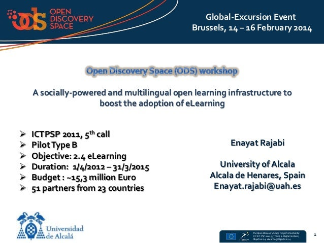 The Open Discovery Space Project is funded by CIP-ICT-PSP-2011-5, Theme 2: Digital Content, Objective 2.4: eLearning Objec...