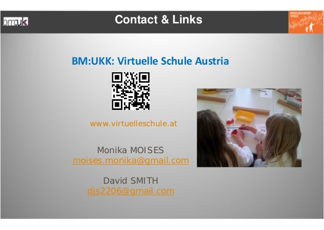 Contact & LinksBM:UKK:VirtuelleSchuleAustria   www.virtuelleschule.at     Monika MOISESmoises.monika@gmail.com       Da...