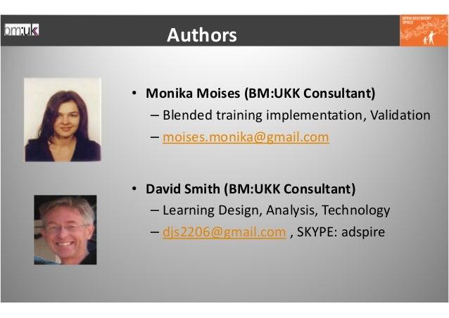 Authors• MonikaMoises(BM:UKKConsultant)  – Blended training implementation,Validation  – moises.monika@gmail.com• Davi...
