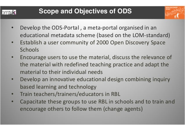 Scope and Objectives of ODS•   Develop the ODS‐Portal,ameta‐portalorganised inan    educational metadata scheme (ba...