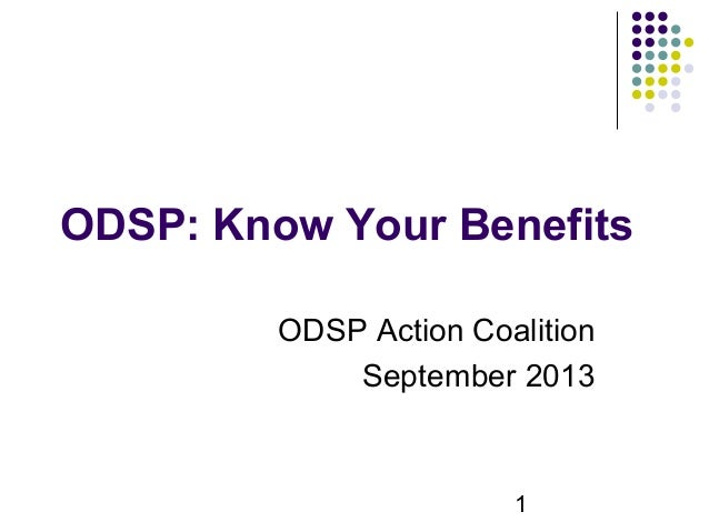 1 ODSP: Know Your Benefits ODSP Action Coalition September 2013
