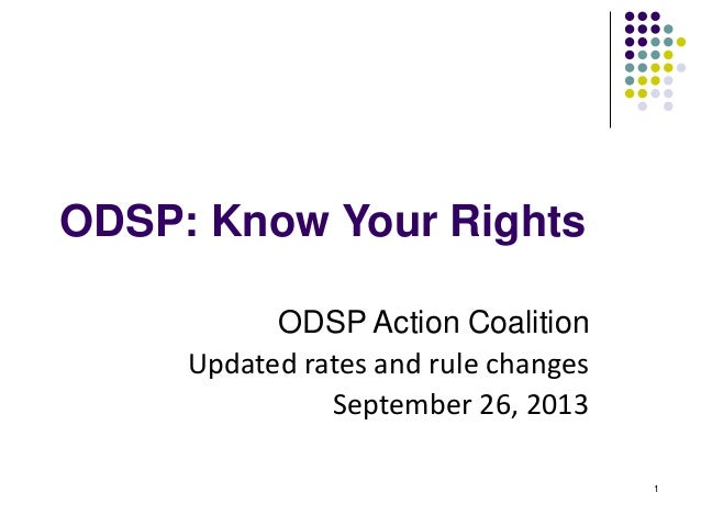 1 ODSP: Know Your Rights ODSP Action Coalition Updated rates and rule changes September 26, 2013