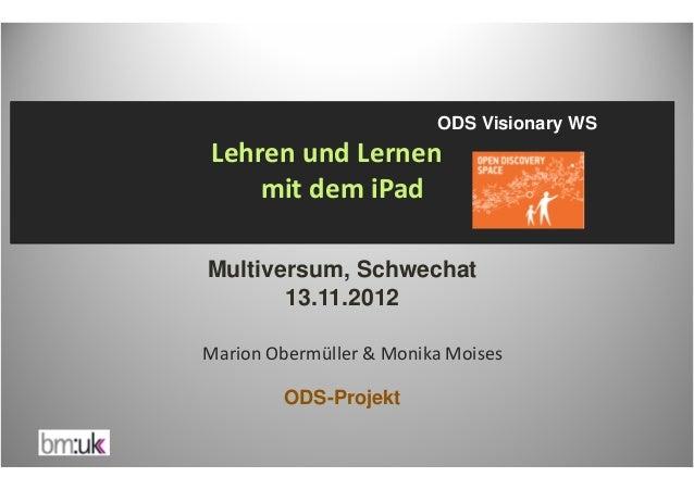 ODS Visionary WSLehren und Lernen    mit dem iPadMultiversum, Schwechat       13.11.2012Marion Obermüller & Monika Moises ...