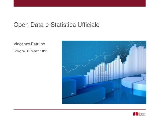 Open Data e Statistica UfficialeVincenzo PatrunoBologna, 15 Marzo 2013